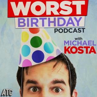 Worst Birthday Podcast with Michael Kosta