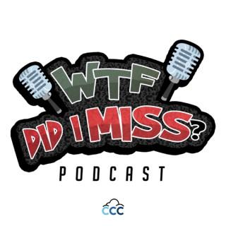 Wtf Did I Miss Podcast