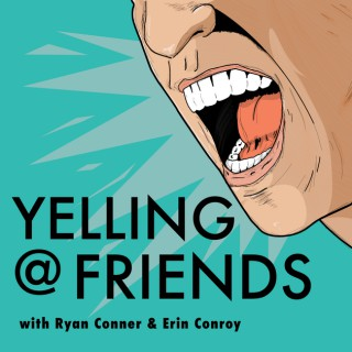 Yelling at Friends, with Ryan Conner and Erin Conroy