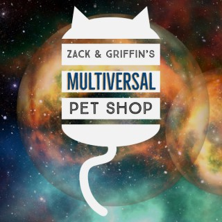 Zack and Griffin's Multiversal Pet Shop