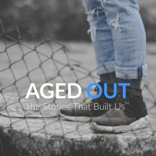 Aged Out: The Stories that Built Us