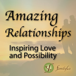 Amazing Relationships Podcast| Inspiring Love and Possibility | Inspiring Stories, Relationship Coaching, Expert Interviews