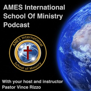 AMES Intl' School Of Ministry Podcast- Pastor Vince Rizzo