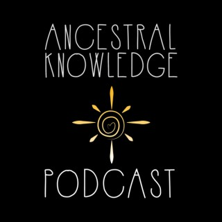 Ancestral Knowledge Podcast
