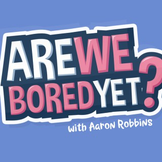 Are We Bored Yet?