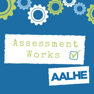 Assessment Works: An AALHE Podcast