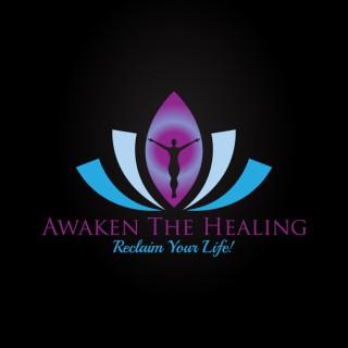 Awaken The Healing - Reclaim Your Life!