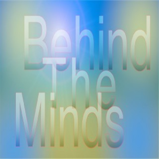 Behind the Minds