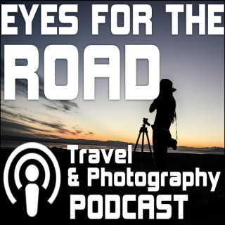 Eyes For The Road - Places & Travel & Photography Podcast
