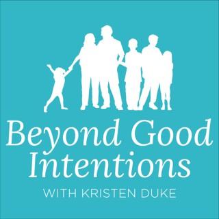 Beyond Good Intentions with Kristen Duke