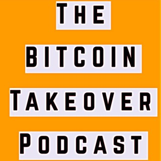 Bitcoin Takeover Podcast