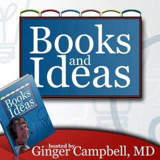 Books and Ideas with Dr. Ginger Campbell