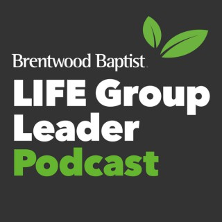 Brentwood Baptist LIFE Group Leader Podcast