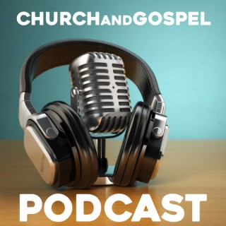 Church and Gospel Podcast