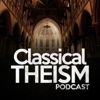 Classical Theism Podcast