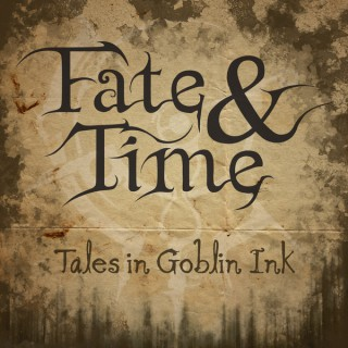 Fate and Time - Tales in Goblin Ink
