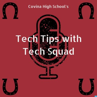 Covina High Tech Tips with Tech Squad
