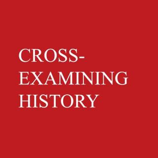Cross-Examining History