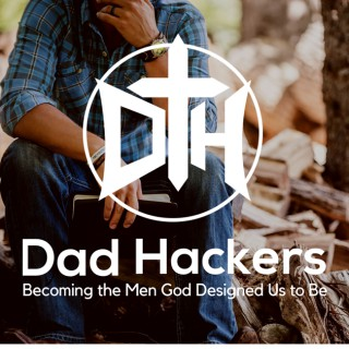 Dad Hackers: Becoming the Men God Designed Us to Be