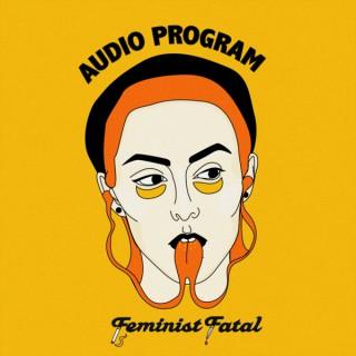 Feminist Fatal Audio Program