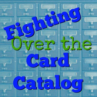 Fighting Over the Card Catalog