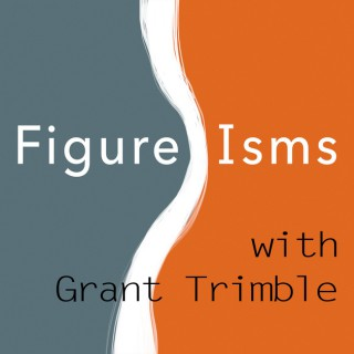 Figure Isms with Grant Trimble