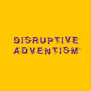 Disruptive Adventism