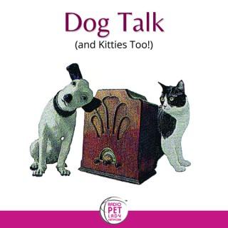 Dog Talk ® (and Kitties Too!)