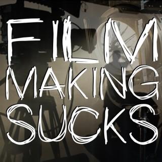 Filmmaking Sucks
