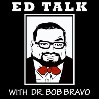 Ed Talk with Dr. Bob Bravo