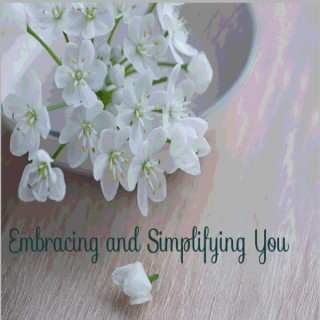 Embracing and Simplifying You