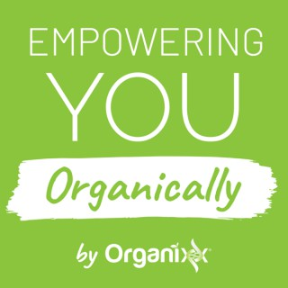 Empowering You Organically - Video Edition