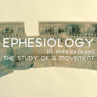 Ephesiology [n. ih·fē·zē·äləʒē]: The Study of a Movement