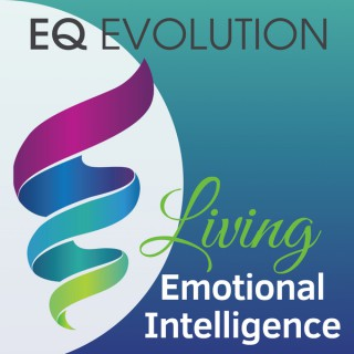 EQ Evolution: Living Emotional Intelligence that impacts self-awareness, purpose, empathy, leadership, parenting, resilience