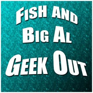 Fish and Big Al Geek Out