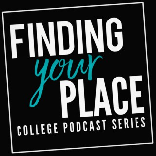 Finding Your Place College Podcast Series