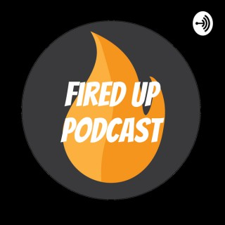 Fired Up Podcast