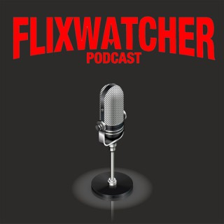 Flixwatcher: A Netflix Film Review Podcast