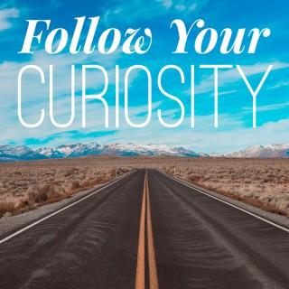 Follow Your Curiosity