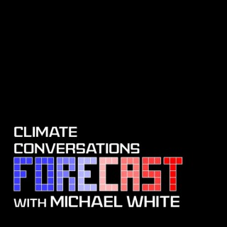 Forecast: climate conversations with Michael White