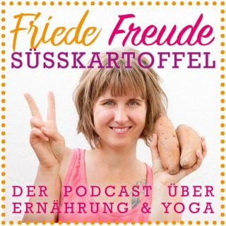 Friede Freude Süßkartoffel - Der Podcast über Ernährung und Yoga