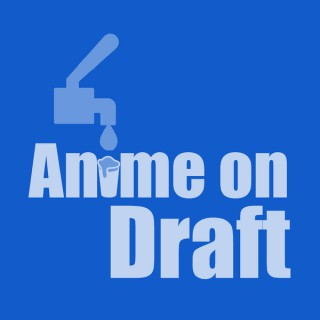 Anime on Draft Podcast