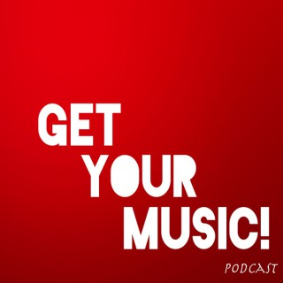 GET YOUR MUSIC! Podcast