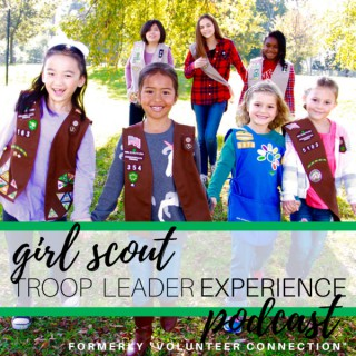 Girl Scout Troop Leader Experience: A Podcast about Girl Scouts for Troop Leaders and other Girl Scout Volunteers - Formerly