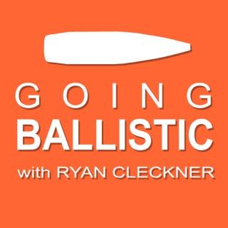 Going Ballistic with Ryan Cleckner