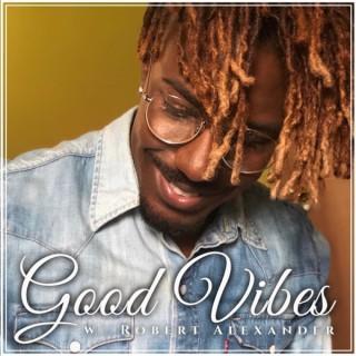 Good Vibes w/ Robert Alexander