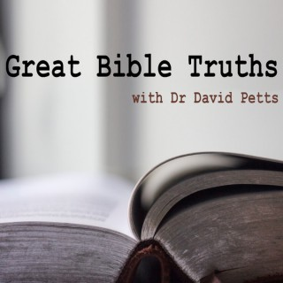Great Bible Truths with Dr David Petts