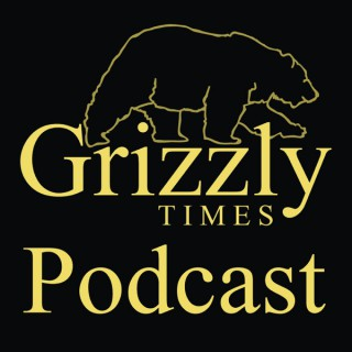 Grizzly Times Podcast