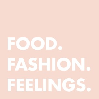 Food. Fashion. Feelings.