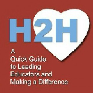 H2H: A   Quick Guide to Leading  Educators and  Making a Difference